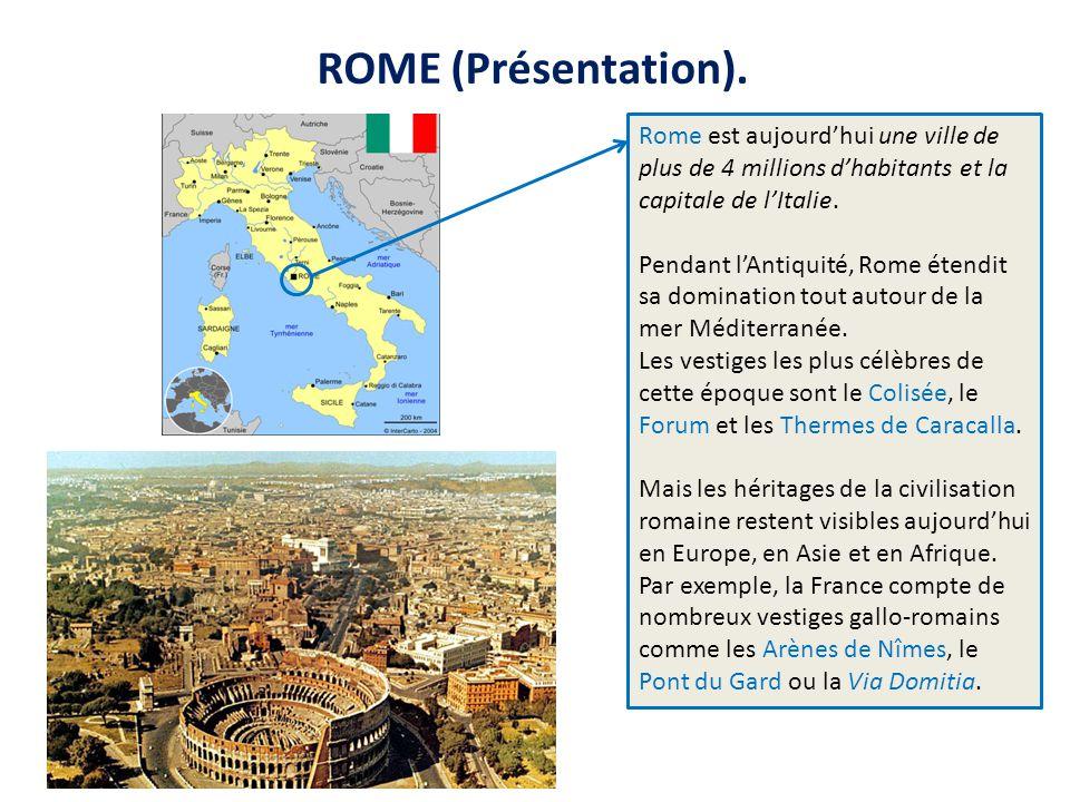 ROME (Présentation). Rome est aujourd'hui une ville de plus de 4 millions d'habitants et la capitale de l'Italie. Pendant l'Antiquité, Rome étendit sa