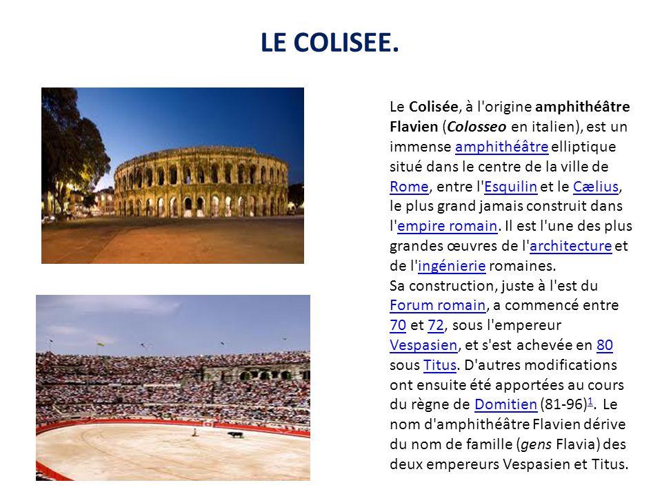 LE COLISEE. Le Colisée, à l'origine amphithéâtre Flavien (Colosseo en italien), est un immense amphithéâtre elliptique situé dans le centre de la vill