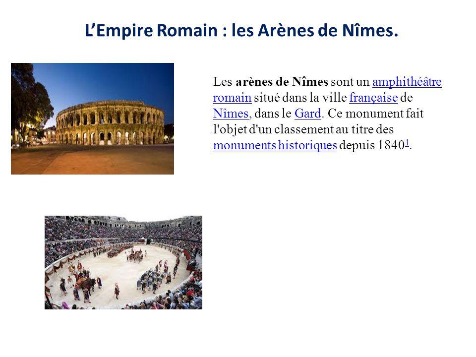 L'Empire Romain : les Arènes de Nîmes. Les arènes de Nîmes sont un amphithéâtre romain situé dans la ville française de Nîmes, dans le Gard. Ce monume