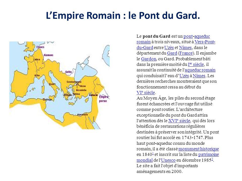 L'Empire Romain : le Pont du Gard. Le pont du Gard est un pont-aqueduc romain à trois niveaux, situé à Vers-Pont- du-Gard entre Uzès et Nîmes, dans le
