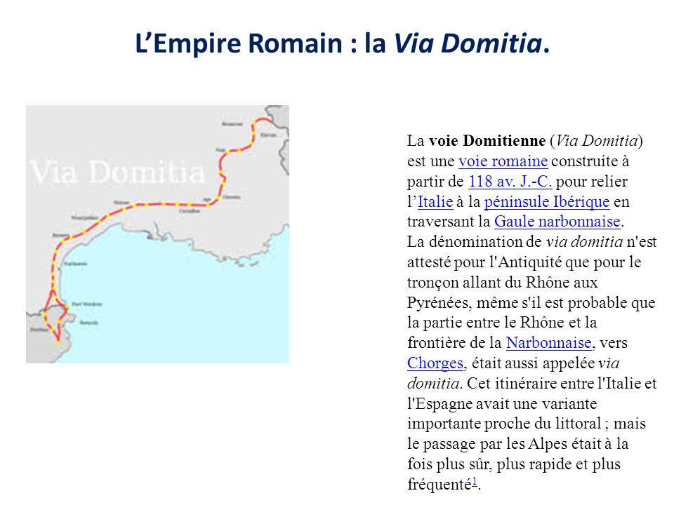 L'Empire Romain : la Via Domitia. La voie Domitienne (Via Domitia) est une voie romaine construite à partir de 118 av. J.-C. pour relier l'Italie à la