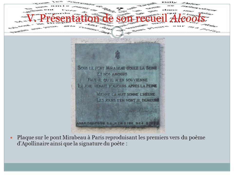 V. Présentation de son recueil Alcools Plaque sur le pont Mirabeau à Paris reproduisant les premiers vers du poème d'Apollinaire ainsi que la signatur
