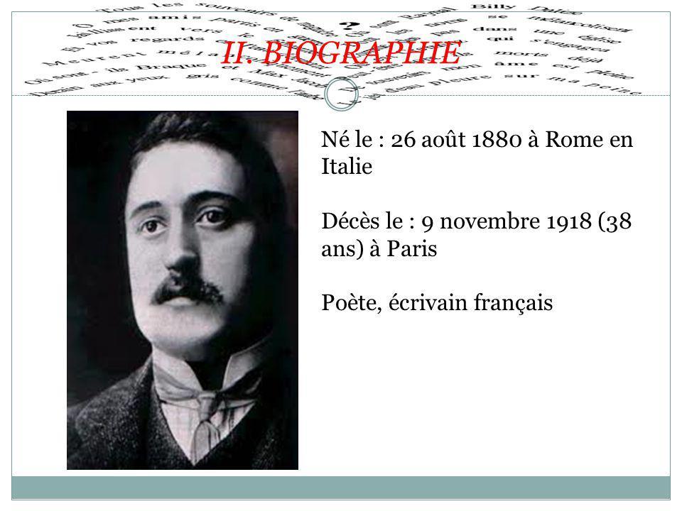 II. BIOGRAPHIE Né le : 26 août 1880 à Rome en Italie Décès le : 9 novembre 1918 (38 ans) à Paris Poète, écrivain français