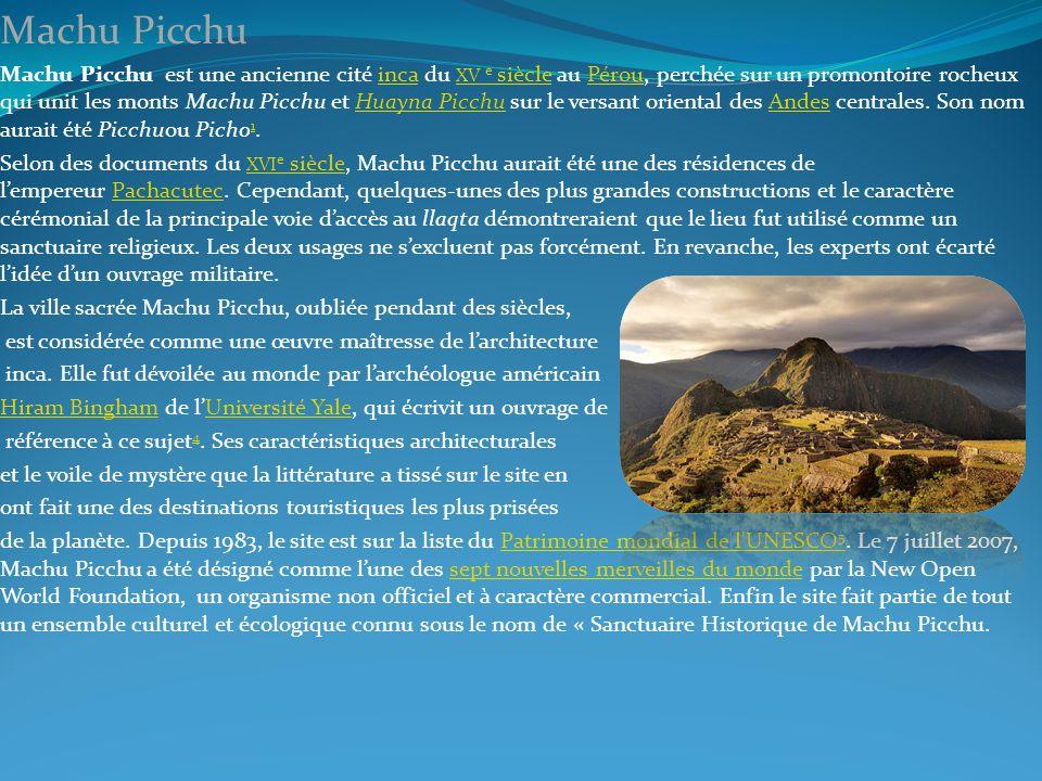 Machu Picchu Machu Picchu est une ancienne cité inca du XV e siècle au Pérou, perchée sur un promontoire rocheux qui unit les monts Machu Picchu et Hu
