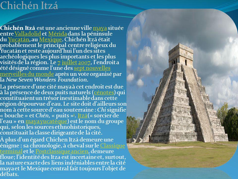 Chichén Itzá Chichén Itzá est une ancienne ville maya située entre Valladolid et Mérida dans la péninsule du Yucatán, au Mexique. Chichén Itzá était p