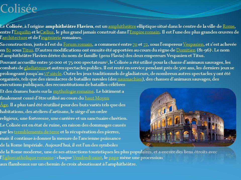 Colisée Le Colisée, à l'origine amphithéâtre Flavien, est un amphithéâtre elliptique situé dans le centre de la ville de Rome, entre l'Esquilin et leC
