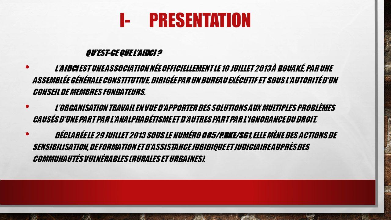 II-OBJECTIF PRINCIPAL L'AIDCI A POUR OBJECTIF PRINCIPAL, DE CONTRIBUER AU DÉVELOPPEMENT DURALE À TRAVERS LA RÉDUCTION DU TAUX D'ANALPHABÈTES SOUS TOUTES SES FORMES ET CELUI DES IGNORANTS DU DROIT EN CÔTE D'IVOIRE.