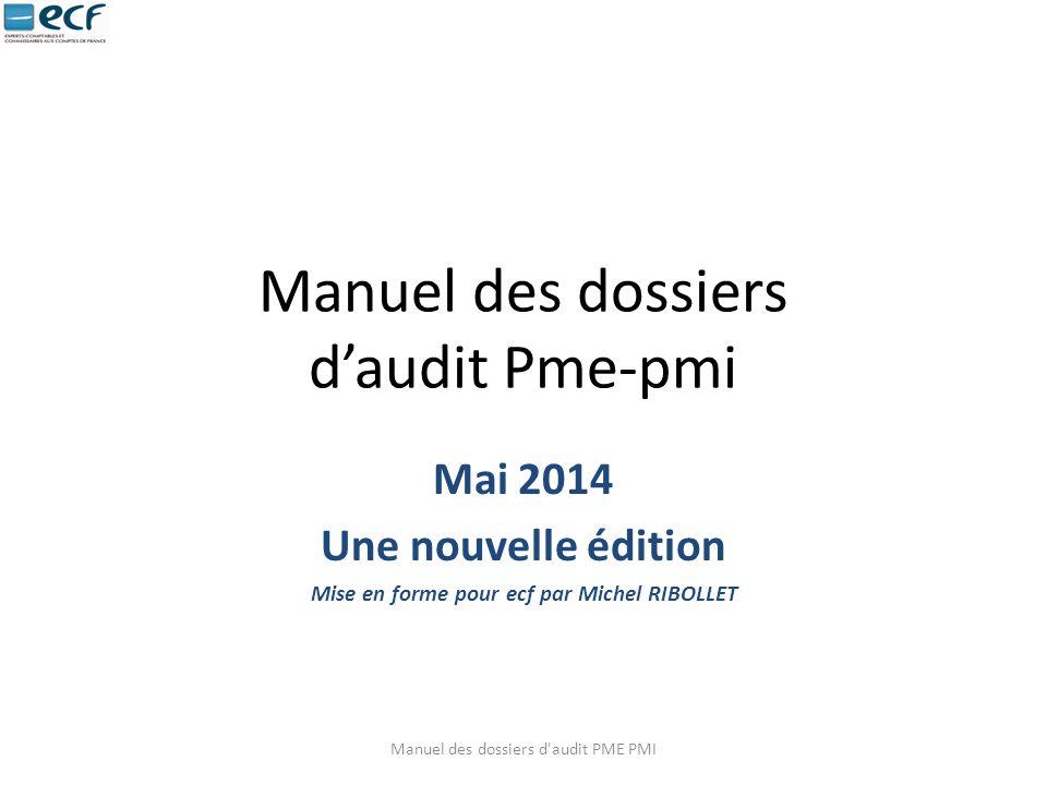 Manuel des dossiers d'audit Pme-pmi Mai 2014 Une nouvelle édition Mise en forme pour ecf par Michel RIBOLLET Manuel des dossiers d'audit PME PMI