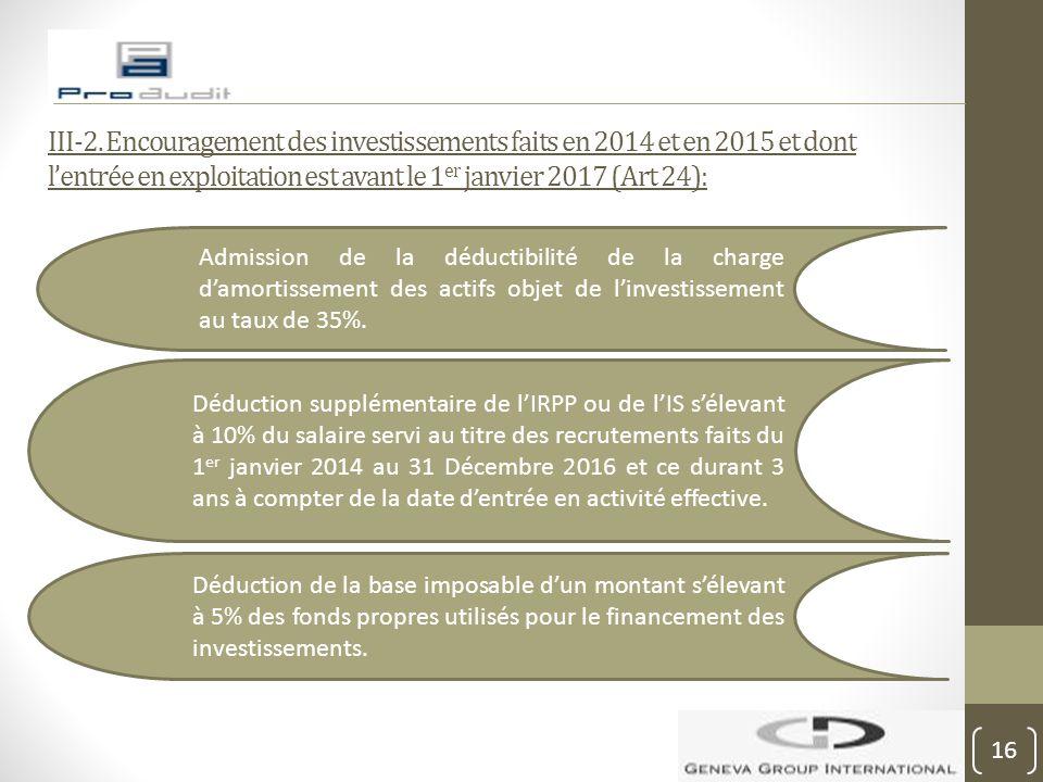 III-2. Encouragement des investissements faits en 2014 et en 2015 et dont l'entrée en exploitation est avant le 1 er janvier 2017 (Art 24): Admission