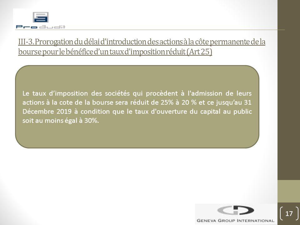 III-3. Prorogation du délai d'introduction des actions à la côte permanente de la bourse pour le bénéfice d'un taux d'imposition réduit (Art 25) Le ta
