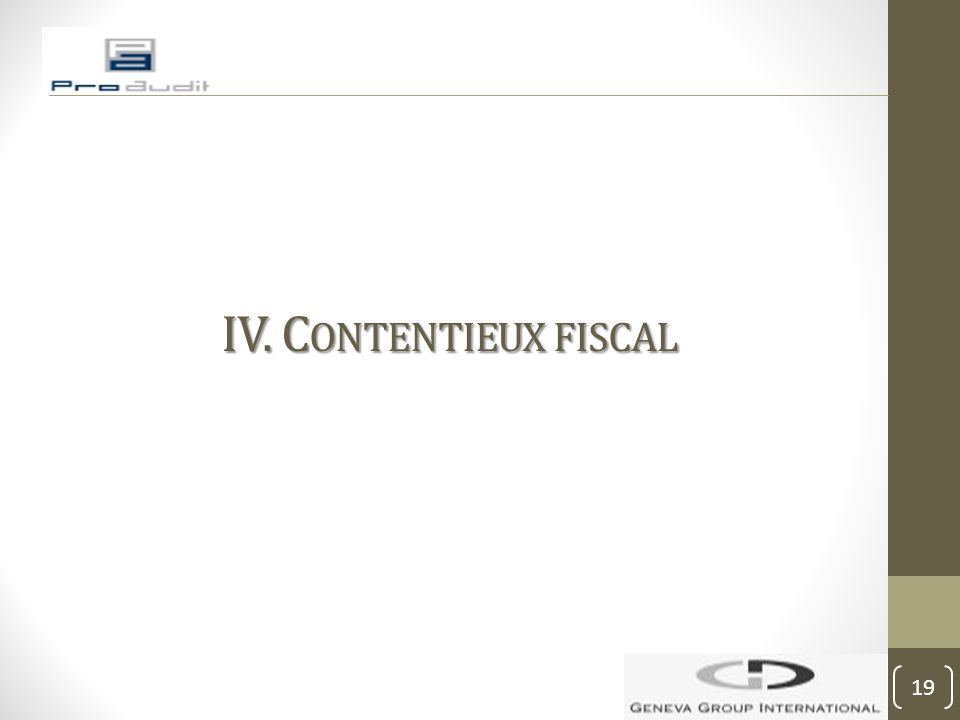 IV. C ONTENTIEUX FISCAL 19