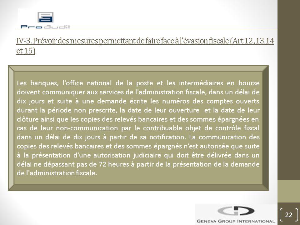IV-3. Prévoir des mesures permettant de faire face à l'évasion fiscale (Art 12,13,14 et 15) Les banques, l'office national de la poste et les interméd