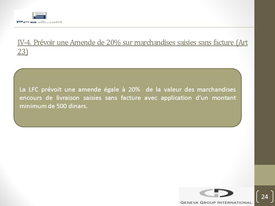 IV-4. Prévoir une Amende de 20% sur marchandises saisies sans facture (Art 23) La LFC prévoit une amende égale à 20% de la valeur des marchandises enc