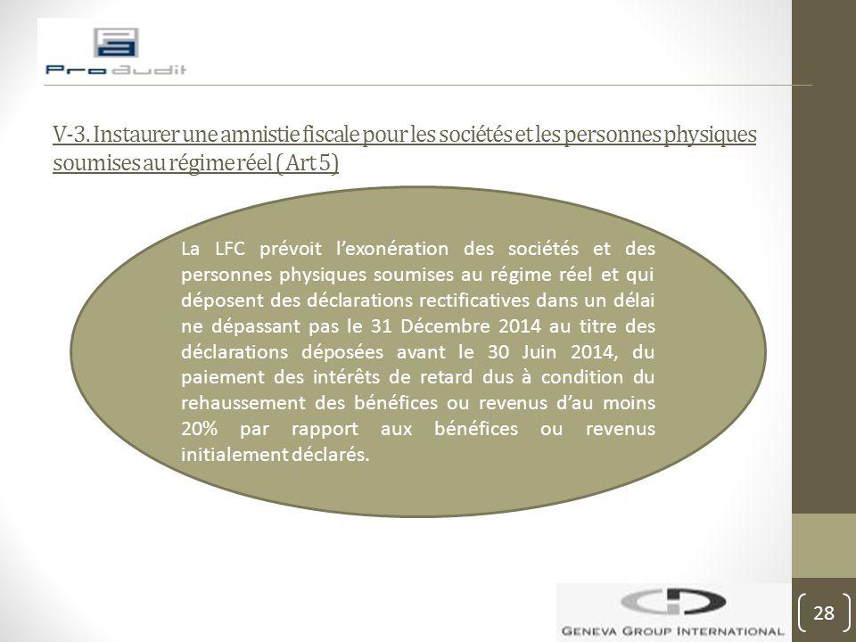 V-3. Instaurer une amnistie fiscale pour les sociétés et les personnes physiques soumises au régime réel ( Art 5) La LFC prévoit l'exonération des soc