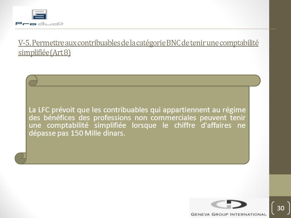 V-5. Permettre aux contribuables de la catégorie BNC de tenir une comptabilité simplifiée (Art 8) La LFC prévoit que les contribuables qui appartienne