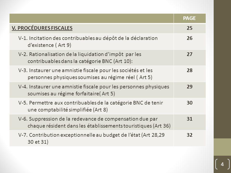 PAGE V. PROCÉDURES FISCALES25 V-1. Incitation des contribuables au dépôt de la déclaration d'existence ( Art 9) 26 V-2. Rationalisation de la liquidat
