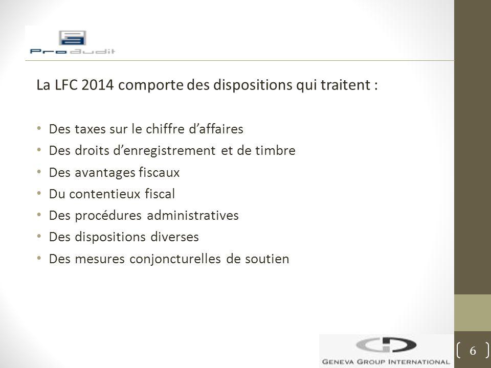 La LFC 2014 comporte des dispositions qui traitent : Des taxes sur le chiffre d'affaires Des droits d'enregistrement et de timbre Des avantages fiscau
