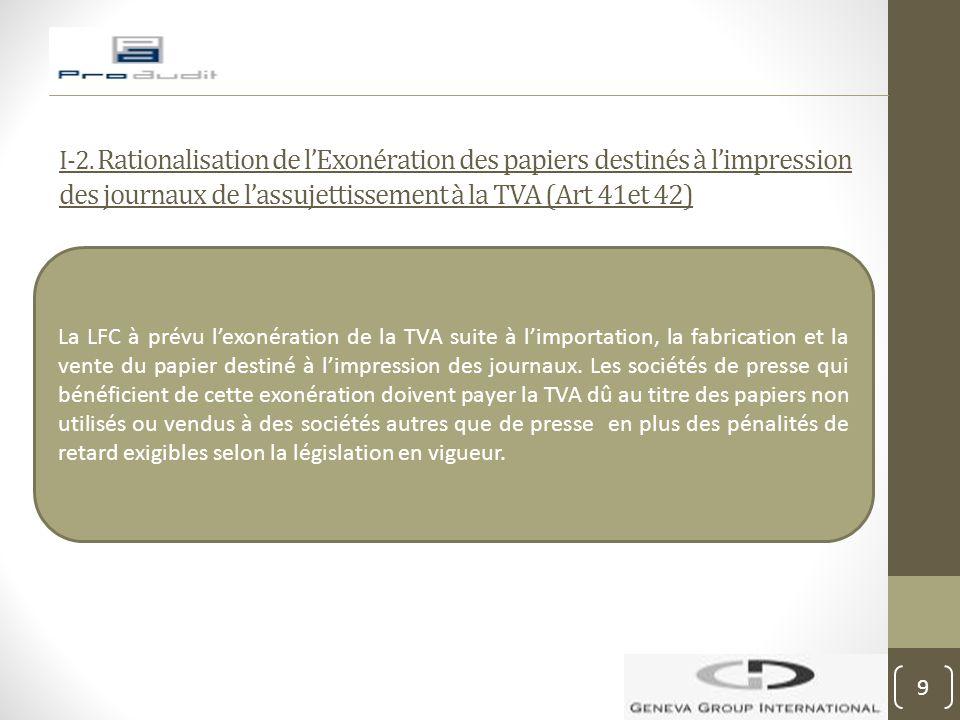 I-2. Rationalisation de l'Exonération des papiers destinés à l'impression des journaux de l'assujettissement à la TVA (Art 41et 42) La LFC à prévu l'e