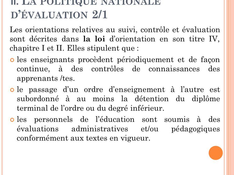 II. L A POLITIQUE NATIONALE D ' ÉVALUATION 2/1 Les orientations relatives au suivi, contrôle et évaluation sont décrites dans la loi d'orientation en