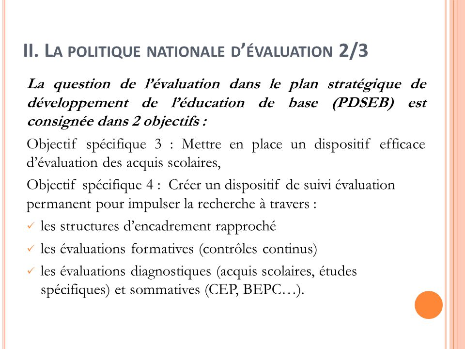 II. L A POLITIQUE NATIONALE D ' ÉVALUATION 2/3 La question de l'évaluation dans le plan stratégique de développement de l'éducation de base (PDSEB) es