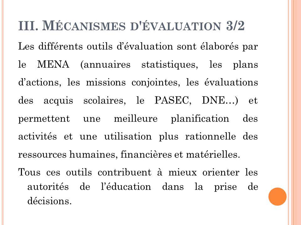 III. M ÉCANISMES D ' ÉVALUATION 3/2 Les différents outils d'évaluation sont élaborés par le MENA (annuaires statistiques, les plans d'actions, les mis