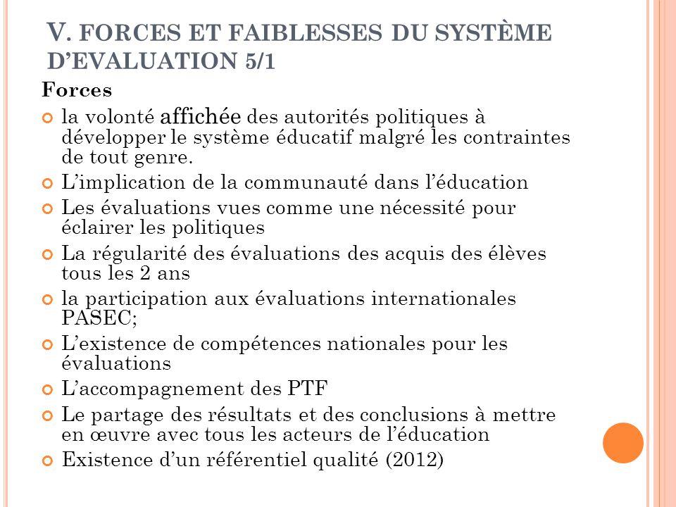 V. FORCES ET FAIBLESSES DU SYSTÈME D'EVALUATION 5/1 Forces la volonté affichée des autorités politiques à développer le système éducatif malgré les co