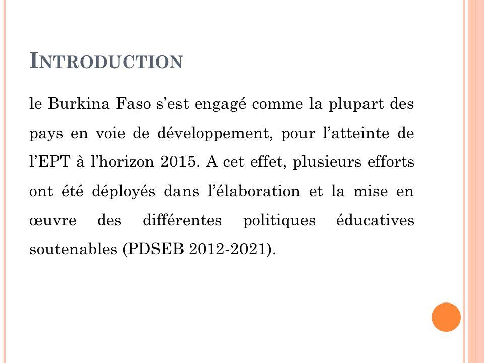 I NTRODUCTION le Burkina Faso s'est engagé comme la plupart des pays en voie de développement, pour l'atteinte de l'EPT à l'horizon 2015.