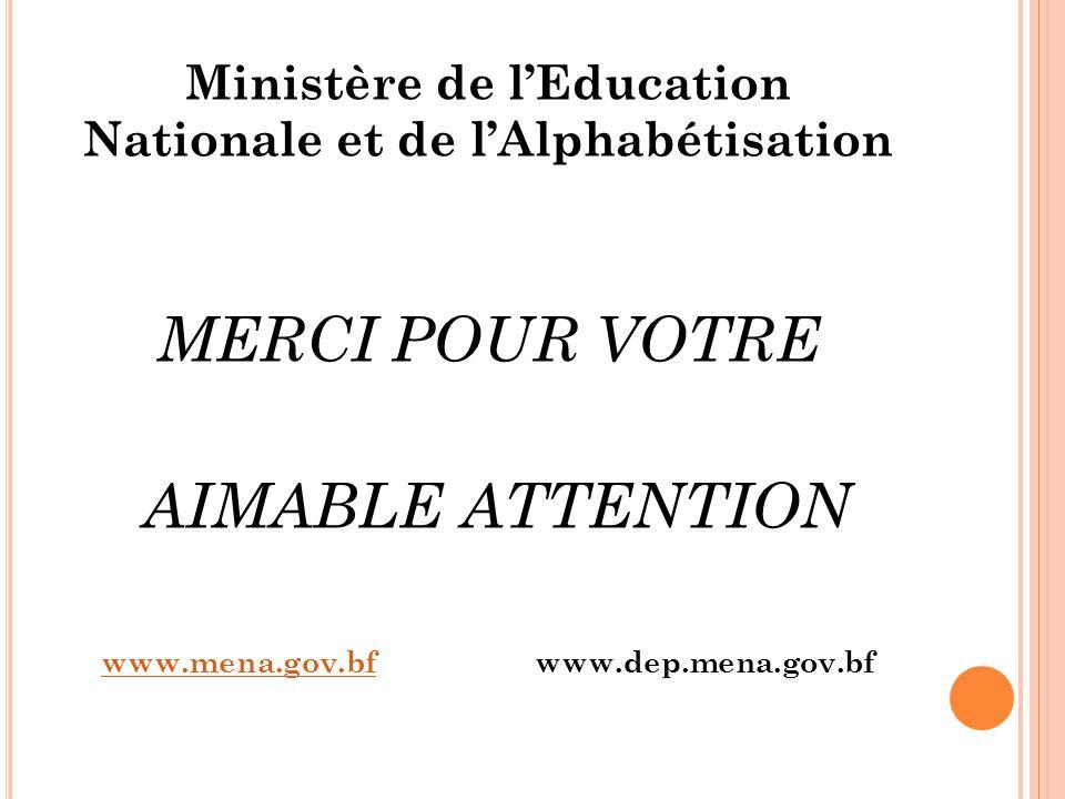 Ministère de l'Education Nationale et de l'Alphabétisation MERCI POUR VOTRE AIMABLE ATTENTION www.mena.gov.bfwww.mena.gov.bf www.dep.mena.gov.bf