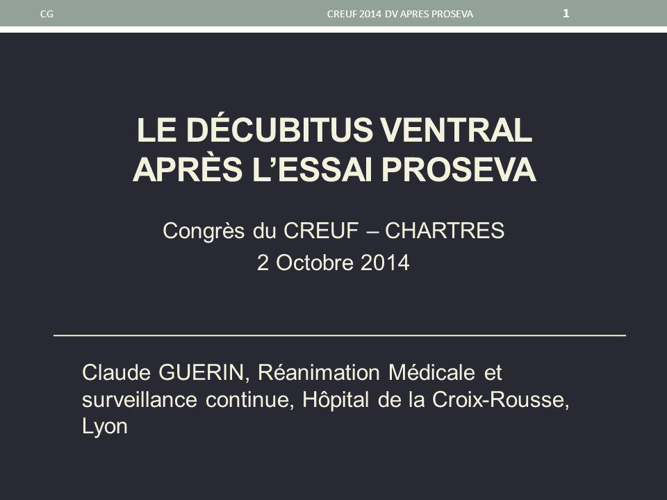 LE DÉCUBITUS VENTRAL APRÈS L'ESSAI PROSEVA Congrès du CREUF – CHARTRES 2 Octobre 2014 Claude GUERIN, Réanimation Médicale et surveillance continue, Hô
