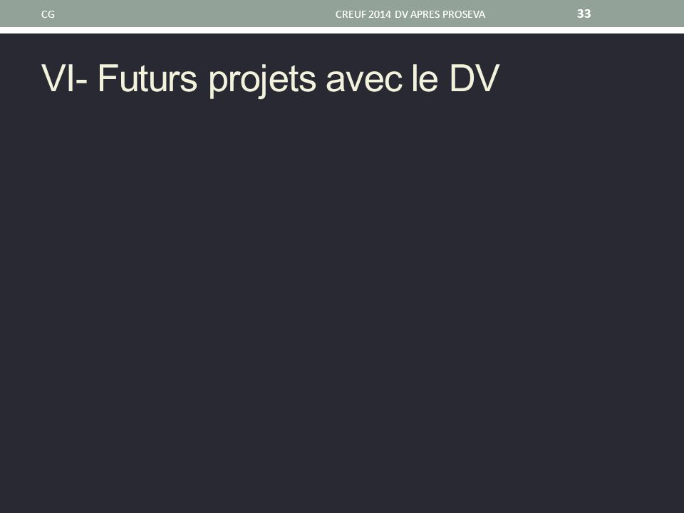 VI- Futurs projets avec le DV CGCREUF 2014 DV APRES PROSEVA 33
