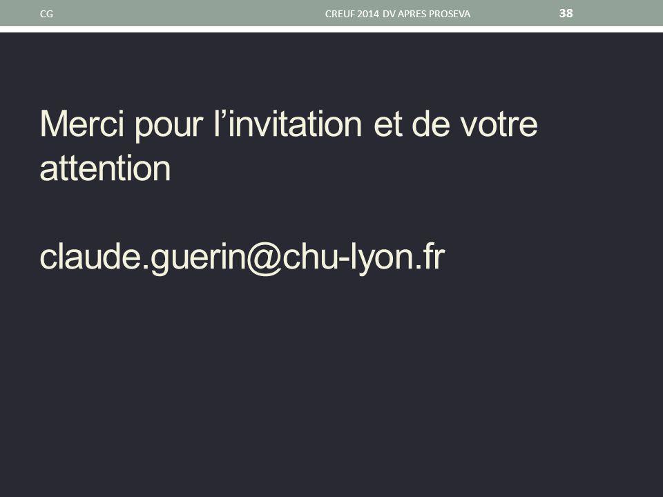 Merci pour l'invitation et de votre attention claude.guerin@chu-lyon.fr CGCREUF 2014 DV APRES PROSEVA 38