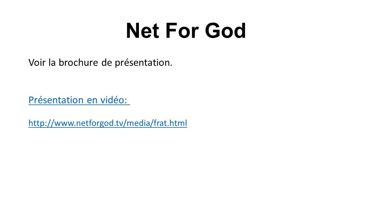 Net For God Voir la brochure de présentation. Présentation en vidéo: http://www.netforgod.tv/media/frat.html