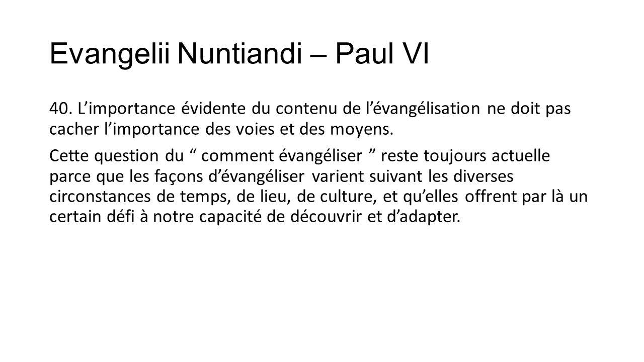 Evangelii Nuntiandi – Paul VI 40. L'importance évidente du contenu de l'évangélisation ne doit pas cacher l'importance des voies et des moyens. Cette