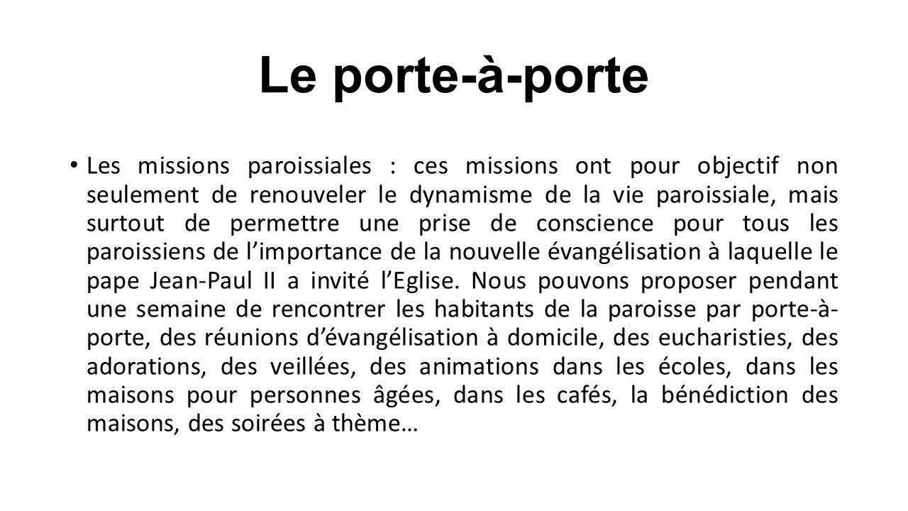 Le porte-à-porte Les missions paroissiales : ces missions ont pour objectif non seulement de renouveler le dynamisme de la vie paroissiale, mais surto