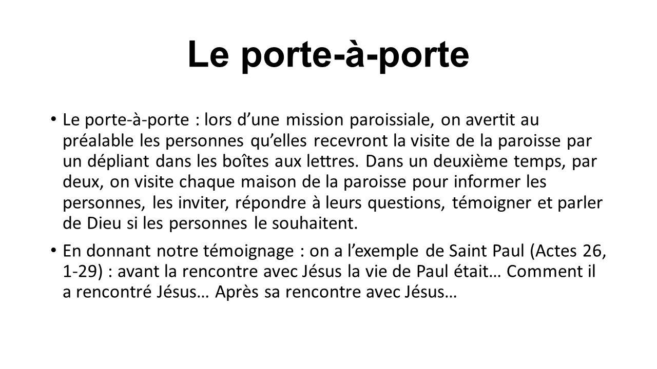Le porte-à-porte Le porte-à-porte : lors d'une mission paroissiale, on avertit au préalable les personnes qu'elles recevront la visite de la paroisse