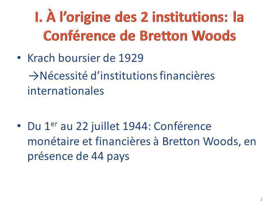 Krach boursier de 1929 →Nécessité d'institutions financières internationales Du 1 er au 22 juillet 1944: Conférence monétaire et financières à Bretton Woods, en présence de 44 pays 2