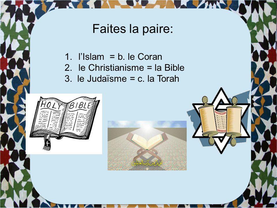 Faites la paire: 1.l'Islam a. La Torah 2.le Christianisme b. le Coran 3. le Judaïsme c. la Bible