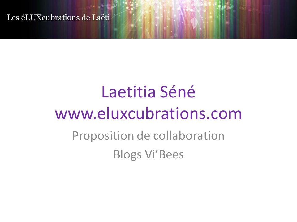 Laetitia Séné www.eluxcubrations.com Proposition de collaboration Blogs Vi'Bees