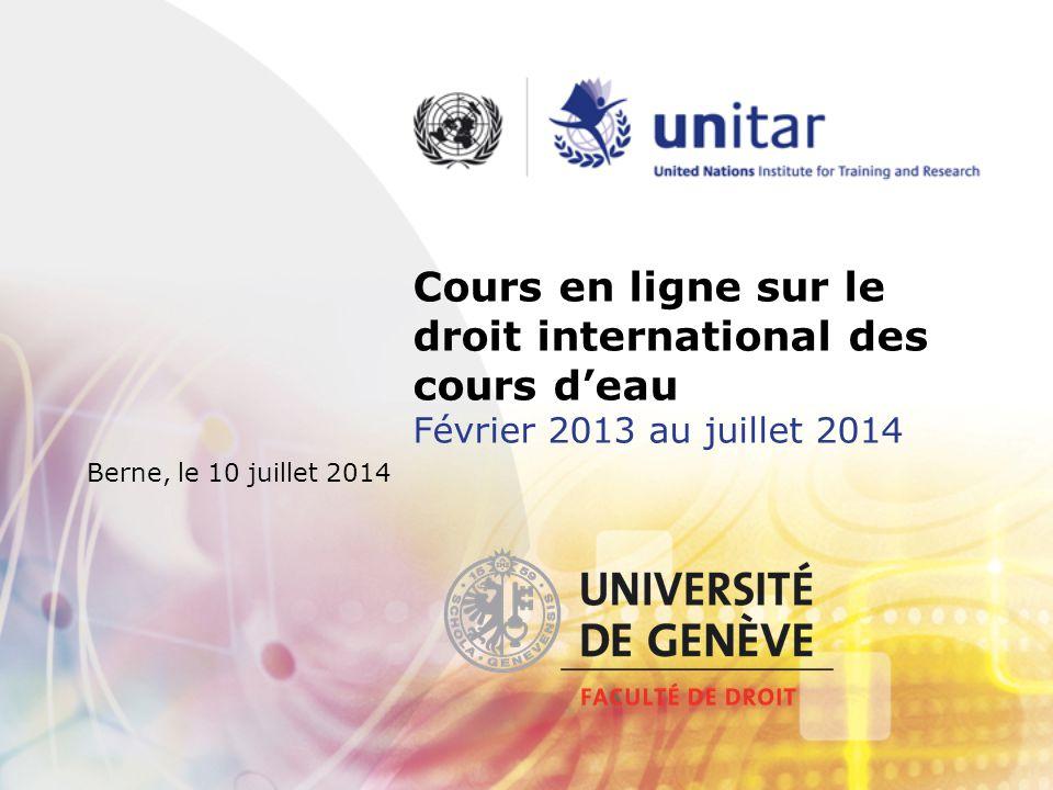 Cours en ligne sur le droit international des cours d'eau Février 2013 au juillet 2014 Berne, le 10 juillet 2014