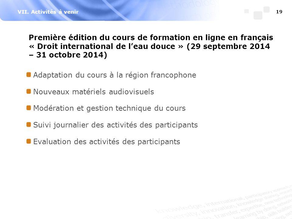 VII. Activités à venir 19 Première édition du cours de formation en ligne en français « Droit international de l'eau douce » (29 septembre 2014 – 31 o
