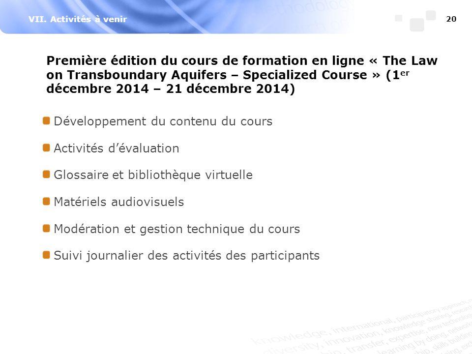 VII. Activités à venir 20 Première édition du cours de formation en ligne « The Law on Transboundary Aquifers – Specialized Course » (1 er décembre 20