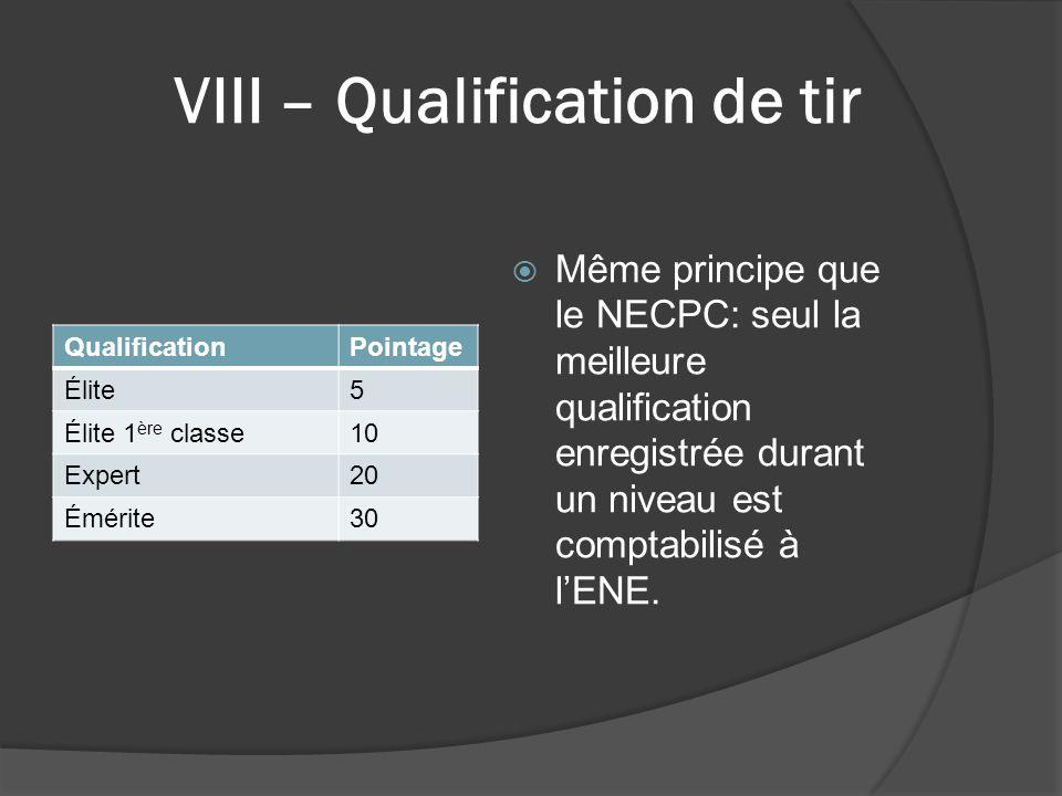 VIII – Qualification de tir QualificationPointage Élite5 Élite 1 ère classe10 Expert20 Émérite30  Même principe que le NECPC: seul la meilleure quali