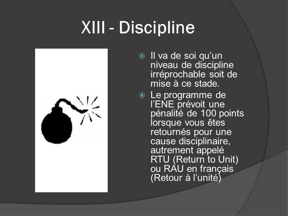 XIII - Discipline  Il va de soi qu'un niveau de discipline irréprochable soit de mise à ce stade.  Le programme de l'ENE prévoit une pénalité de 100