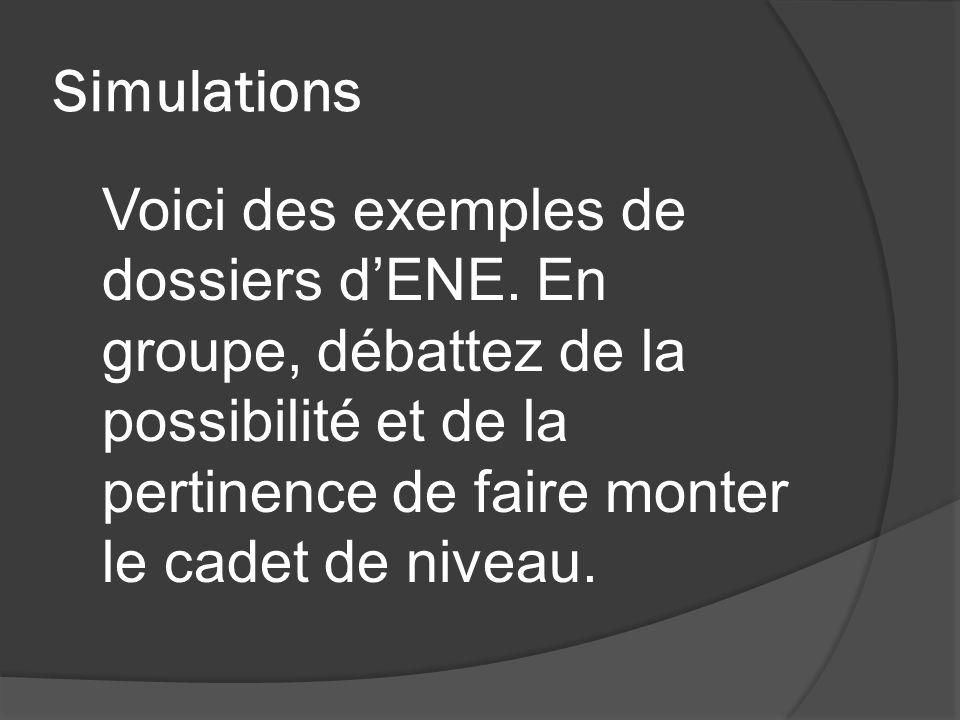 Simulations Voici des exemples de dossiers d'ENE. En groupe, débattez de la possibilité et de la pertinence de faire monter le cadet de niveau.