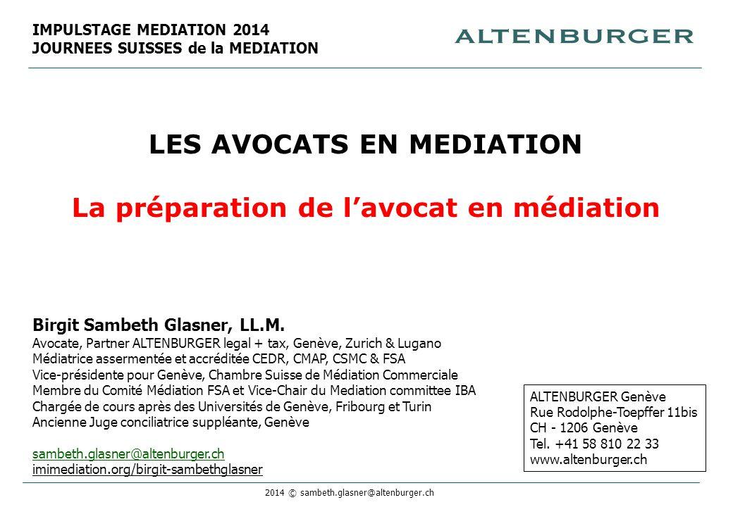 2014 © sambeth.glasner@altenburger.ch LES AVOCATS EN MEDIATION La préparation de l'avocat en médiation Birgit Sambeth Glasner, LL.M. Avocate, Partner