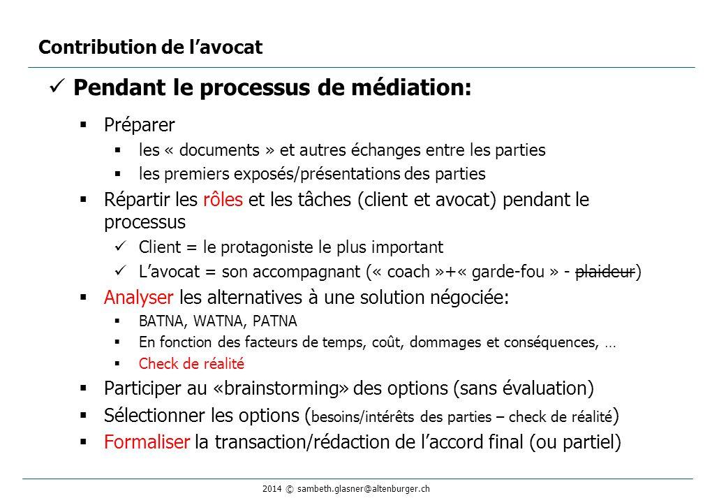 2014 © sambeth.glasner@altenburger.ch Pendant le processus de médiation:  Préparer  les « documents » et autres échanges entre les parties  les pre
