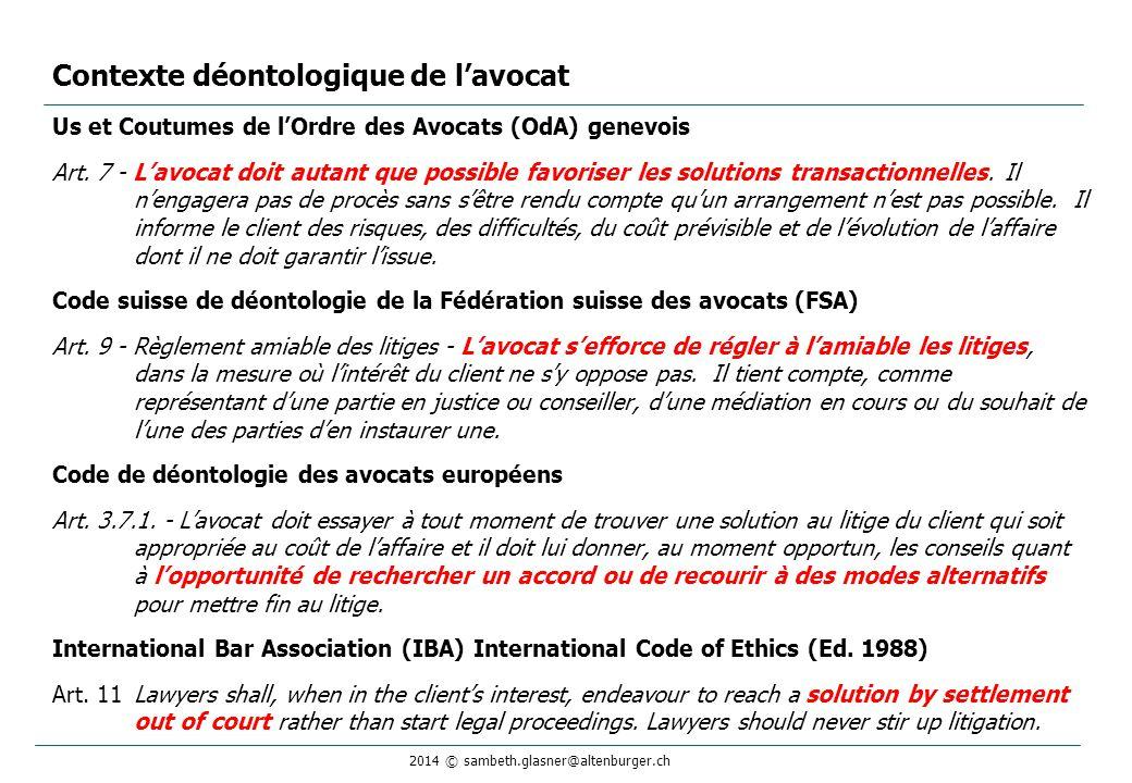 2014 © sambeth.glasner@altenburger.ch Contexte déontologique de l'avocat Us et Coutumes de l'Ordre des Avocats (OdA) genevois Art. 7 - L'avocat doit a