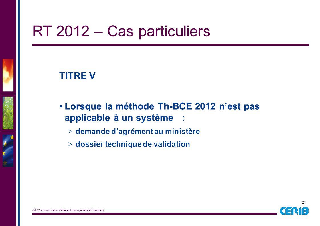 21 (M:/Communication/Présentation générale/Congrès) TITRE V Lorsque la méthode Th-BCE 2012 n'est pas applicable à un système : > demande d'agrément au