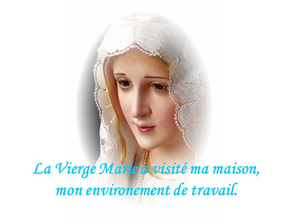 La Vierge Marie a visité ma maison, mon environement de travail.