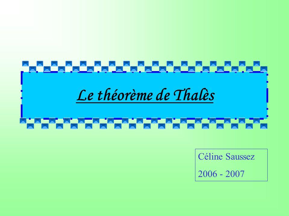 Le théorème de Thalès Céline Saussez 2006 - 2007